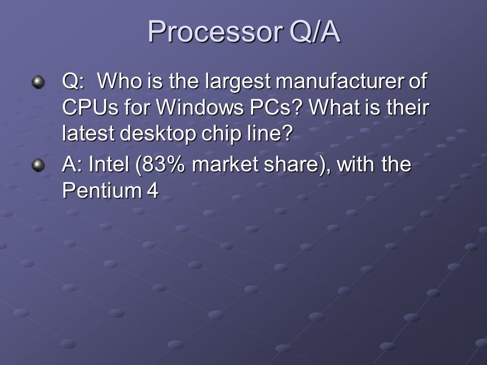 Processor Q/A Q: Who is the largest manufacturer of CPUs for Windows PCs.