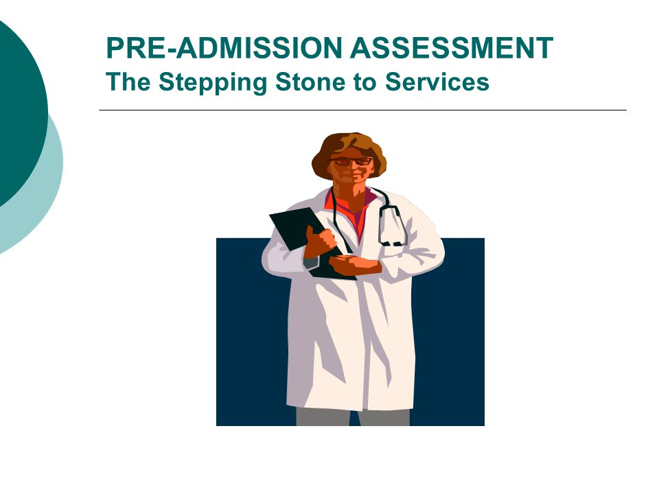 PRE-ADMISSION ASSESSMENT The Stepping Stone to Services