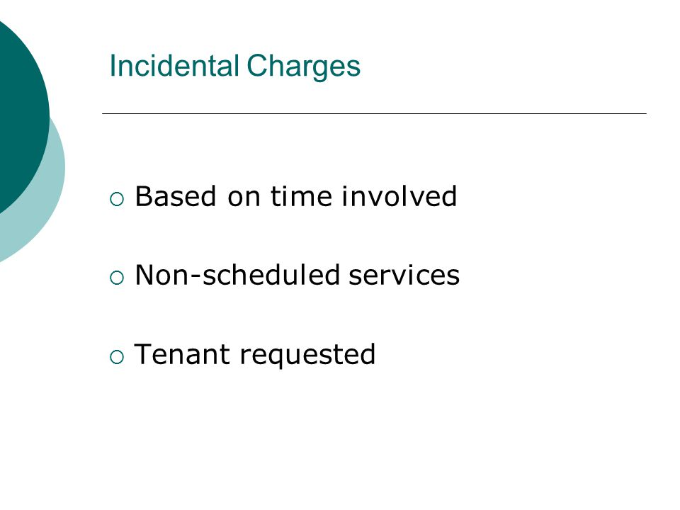 Incidental Charges  Based on time involved  Non-scheduled services  Tenant requested