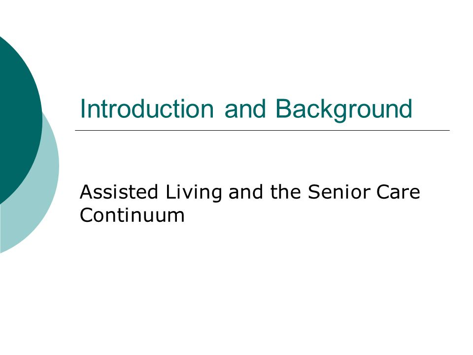 Introduction and Background Assisted Living and the Senior Care Continuum