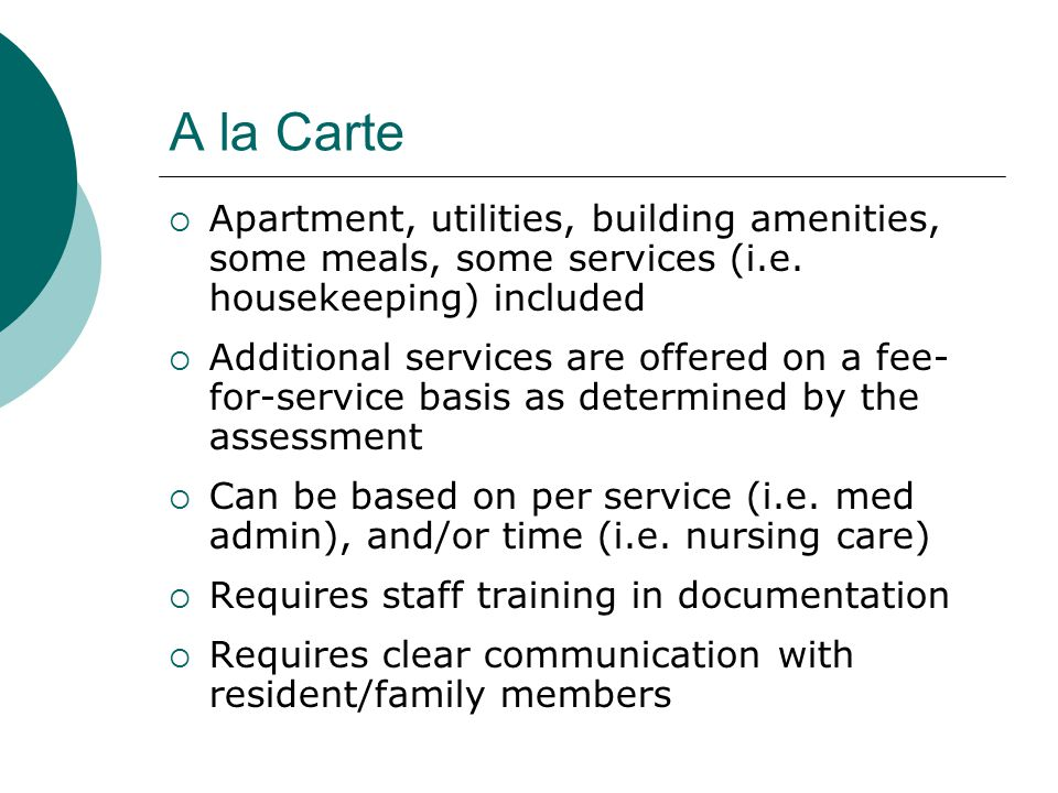 A la Carte  Apartment, utilities, building amenities, some meals, some services (i.e.