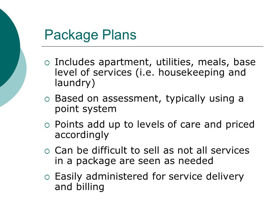 Package Plans  Includes apartment, utilities, meals, base level of services (i.e.