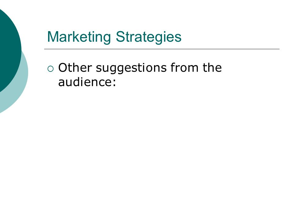 Marketing Strategies  Other suggestions from the audience: