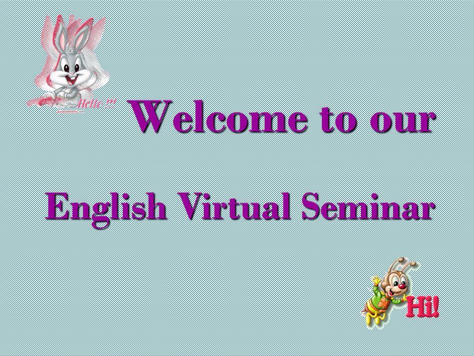 Welcome to our English Virtual Seminar