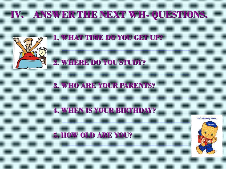 8 III.WRITE WH- QUESTIONS FOR THE NEXT PICTURES. 1234 5678