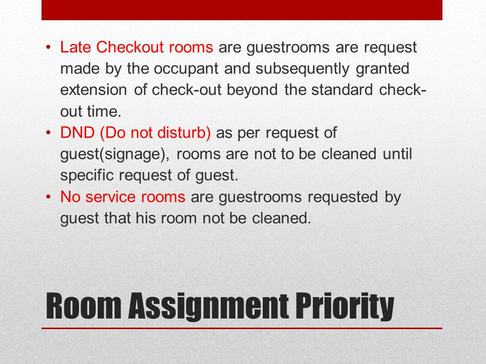 Room Assignment Priority Late Checkout rooms are guestrooms are request made by the occupant and subsequently granted extension of check-out beyond th