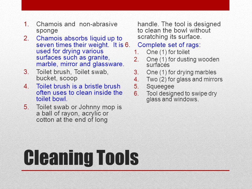 Cleaning Tools 1.Chamois and non-abrasive sponge 2.Chamois absorbs liquid up to seven times their weight. It is used for drying various surfaces such