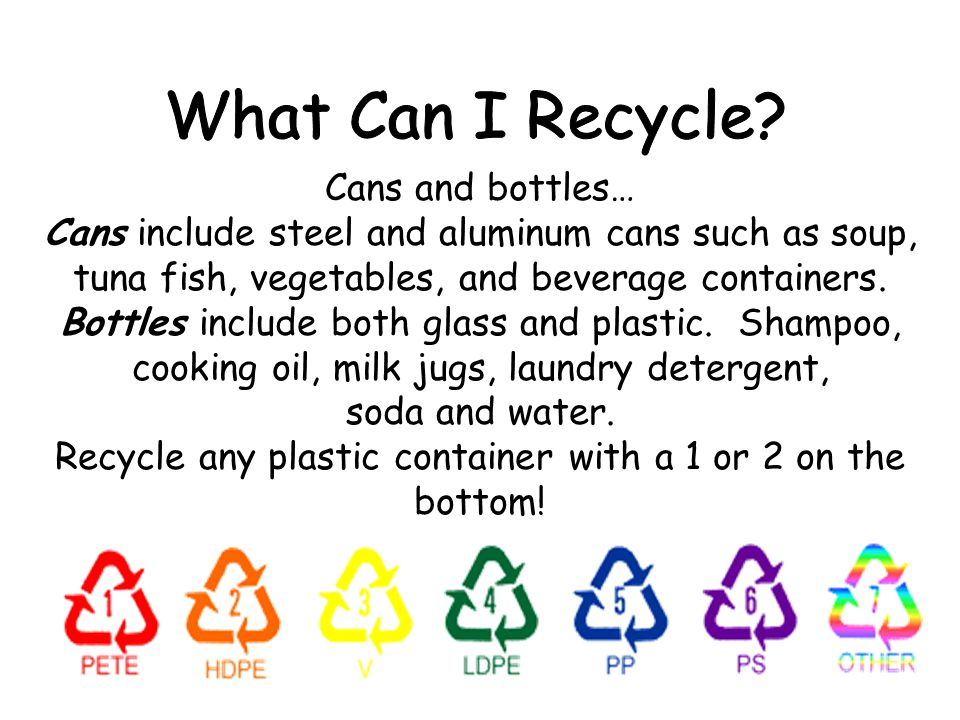 Cans and bottles… Cans include steel and aluminum cans such as soup, tuna fish, vegetables, and beverage containers. Bottles include both glass and pl