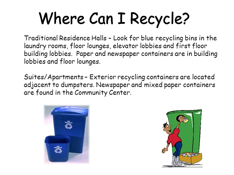 Traditional Residence Halls – Look for blue recycling bins in the laundry rooms, floor lounges, elevator lobbies and first floor building lobbies. Pap