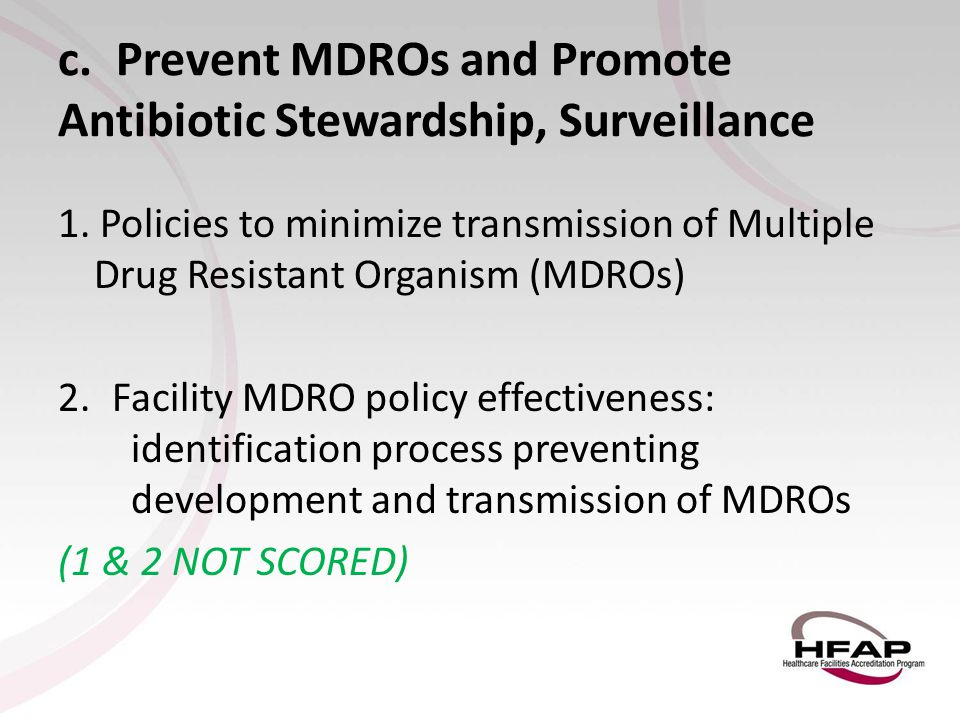 c. Prevent MDROs and Promote Antibiotic Stewardship, Surveillance 1. Policies to minimize transmission of Multiple Drug Resistant Organism (MDROs) 2.F