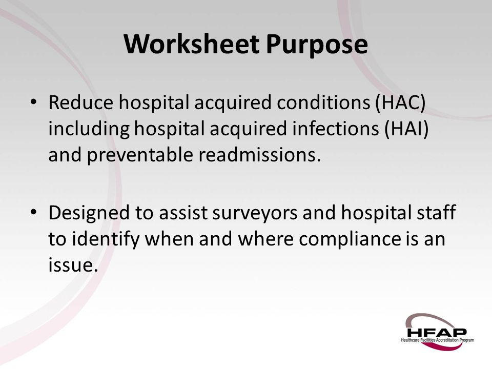 Worksheet Purpose Reduce hospital acquired conditions (HAC) including hospital acquired infections (HAI) and preventable readmissions. Designed to ass