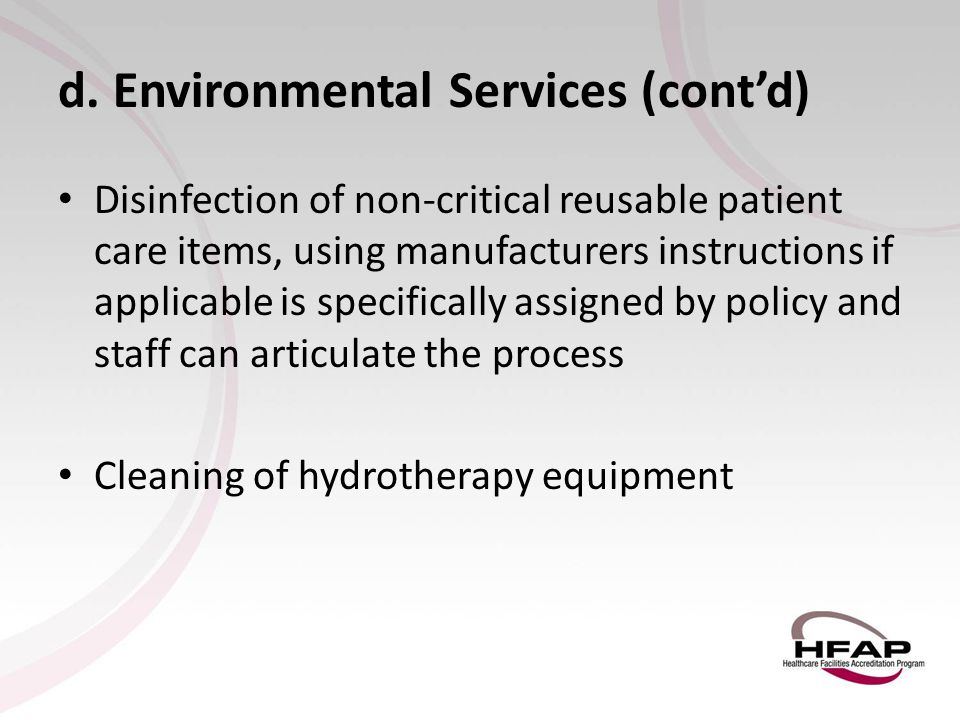 d. Environmental Services (cont'd) Disinfection of non-critical reusable patient care items, using manufacturers instructions if applicable is specifi