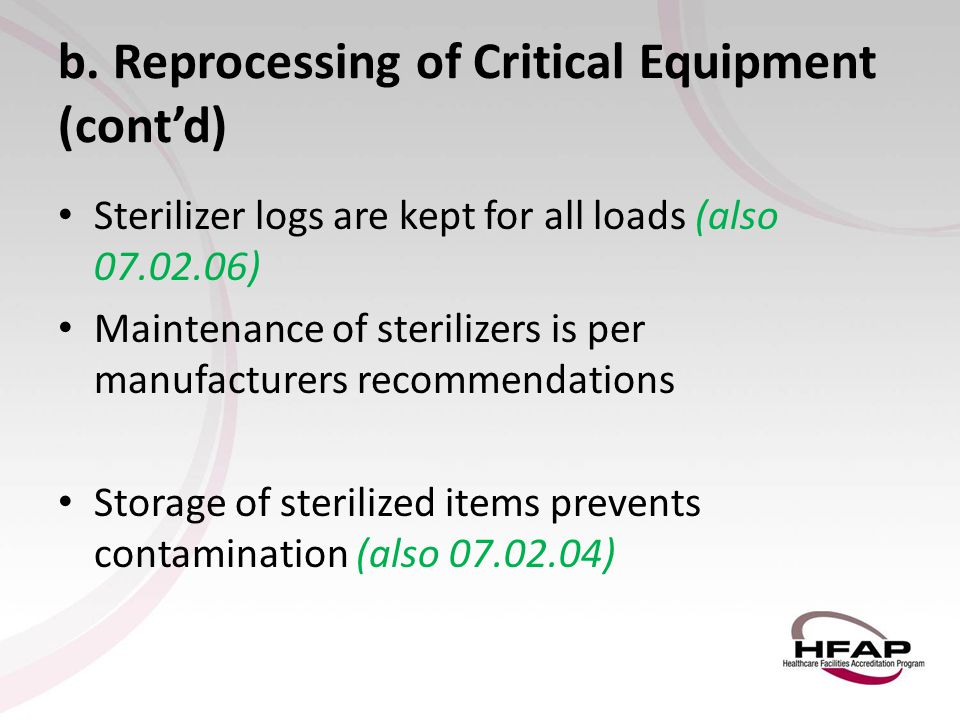 b. Reprocessing of Critical Equipment (cont'd) Sterilizer logs are kept for all loads (also 07.02.06) Maintenance of sterilizers is per manufacturers