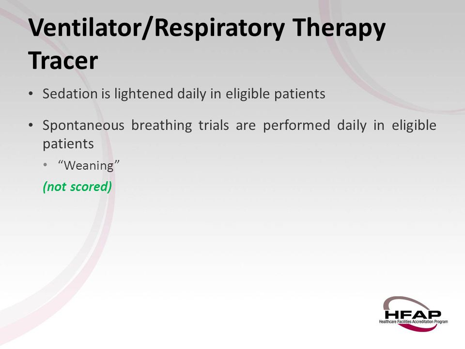 Ventilator/Respiratory Therapy Tracer Sedation is lightened daily in eligible patients Sedation is lightened daily in eligible patients Spontaneous br