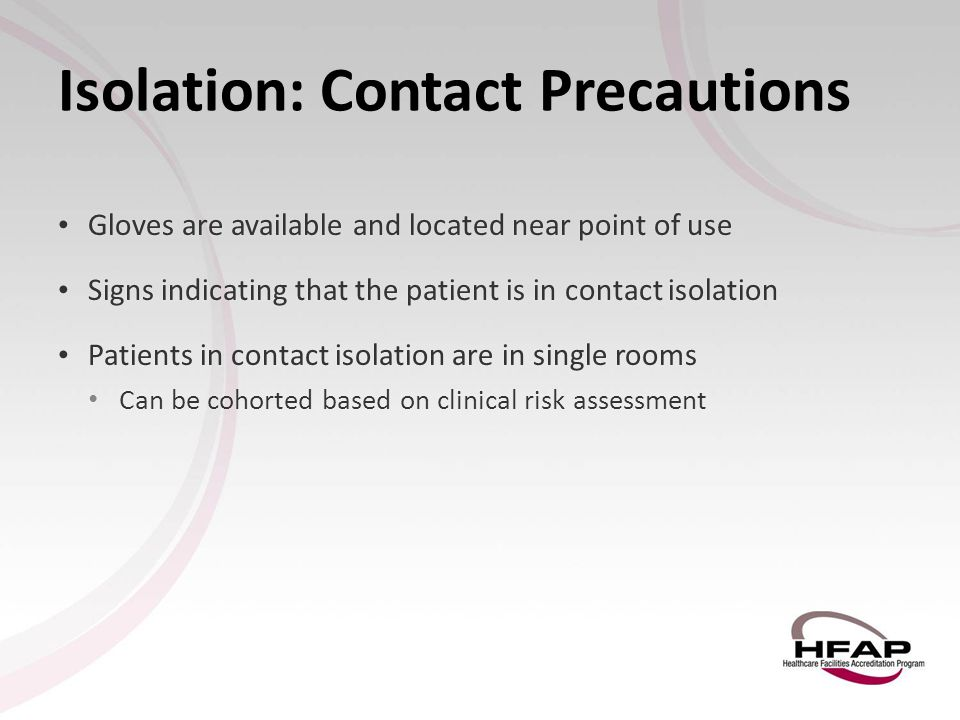 Isolation: Contact Precautions Gloves are available and located near point of use Gloves are available and located near point of use Signs indicating