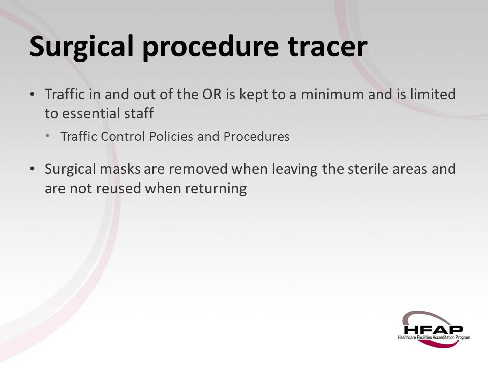 Surgical procedure tracer Traffic in and out of the OR is kept to a minimum and is limited to essential staff Traffic Control Policies and Procedures
