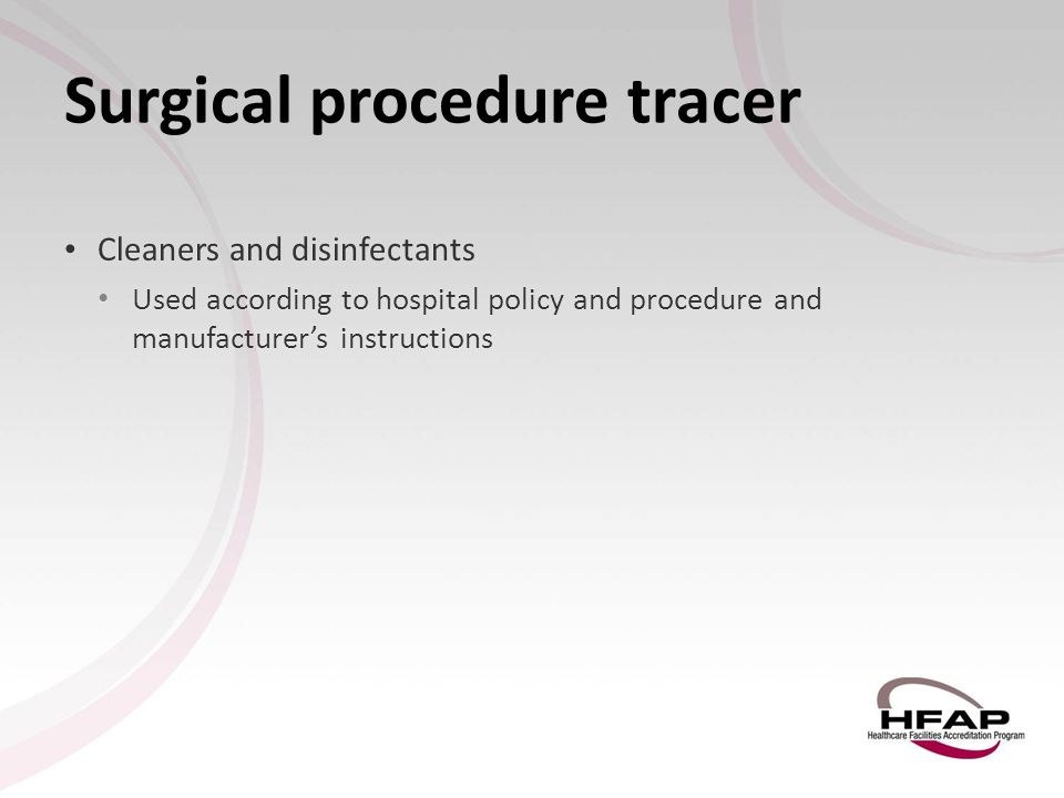 Surgical procedure tracer Cleaners and disinfectants Cleaners and disinfectants Used according to hospital policy and procedure and manufacturer's ins