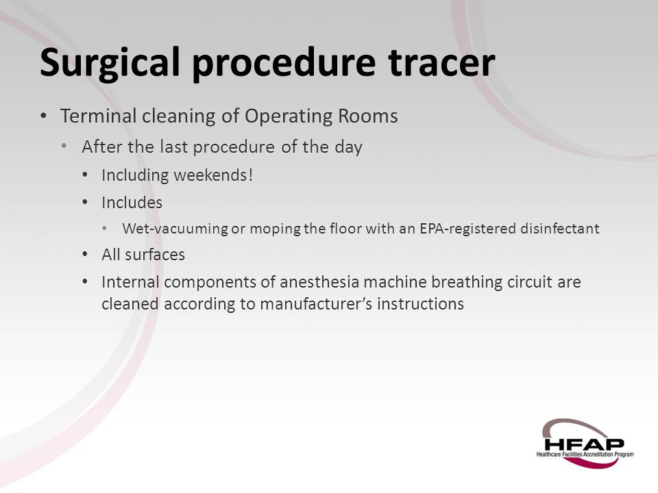 Surgical procedure tracer Terminal cleaning of Operating Rooms Terminal cleaning of Operating Rooms After the last procedure of the day After the last