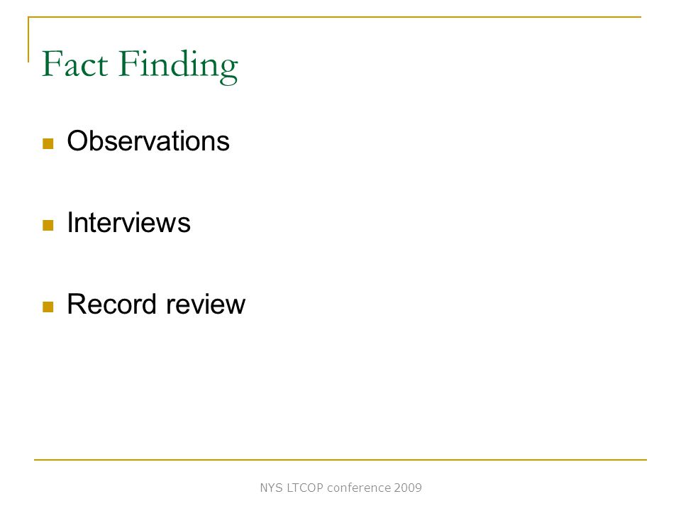 Fact Finding Observations Interviews Record review NYS LTCOP conference 2009