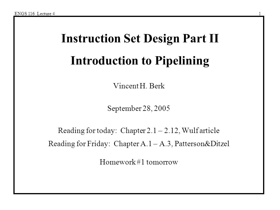 ENGS 116 Lecture 41 Instruction Set Design Part II Introduction to Pipelining Vincent H.