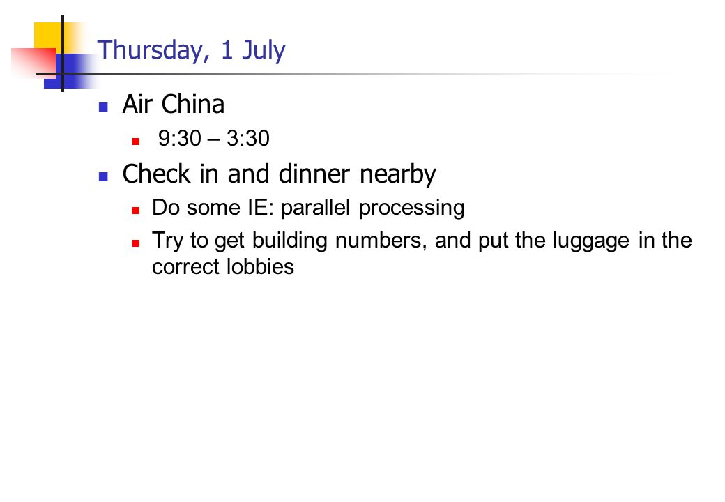 Thursday, 1 July Air China 9:30 – 3:30 Check in and dinner nearby Do some IE: parallel processing Try to get building numbers, and put the luggage in the correct lobbies