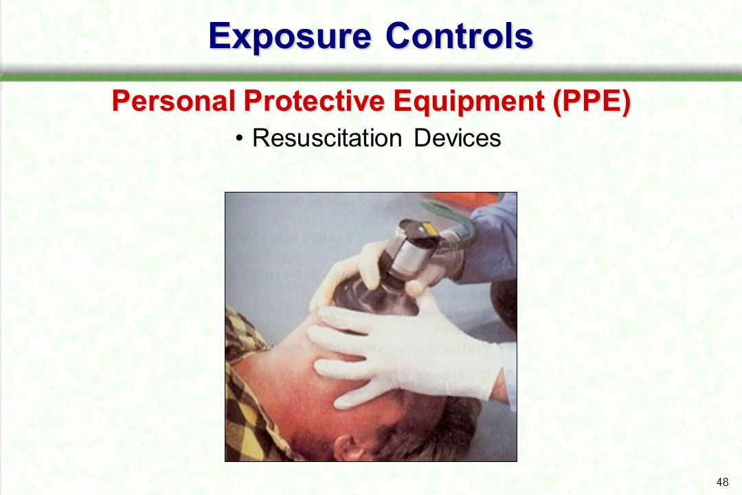 48 Exposure Controls Personal Protective Equipment (PPE) Resuscitation Devices