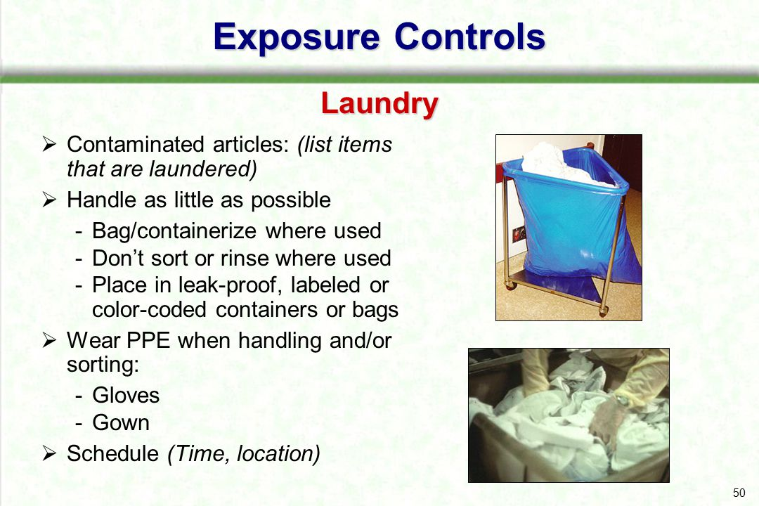 50  Contaminated articles: (list items that are laundered)  Handle as little as possible Bag/containerize where used Don't sort or rinse where use