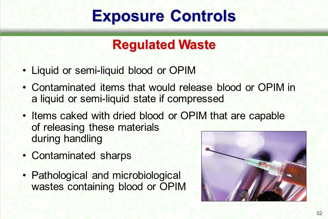 52 Liquid or semi-liquid blood or OPIM Contaminated items that would release blood or OPIM in a liquid or semi-liquid state if compressed Items caked