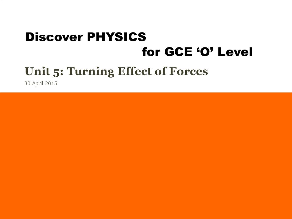 30 April 2015 Unit 5: Turning Effect of Forces Background: Walking the tightrope pg 82 Discover PHYSICS for GCE 'O' Level