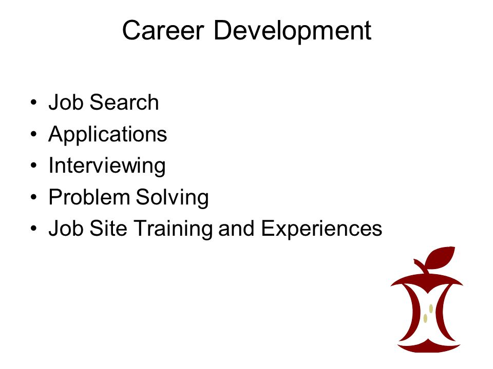 Career Development Job Search Applications Interviewing Problem Solving Job Site Training and Experiences