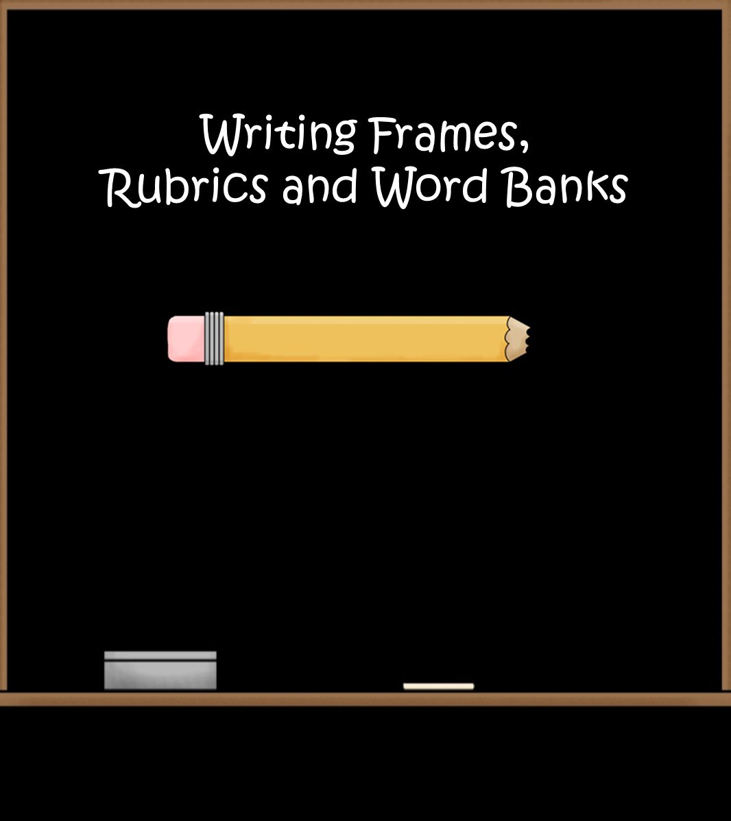 Writing Frames, Rubrics and Word Banks