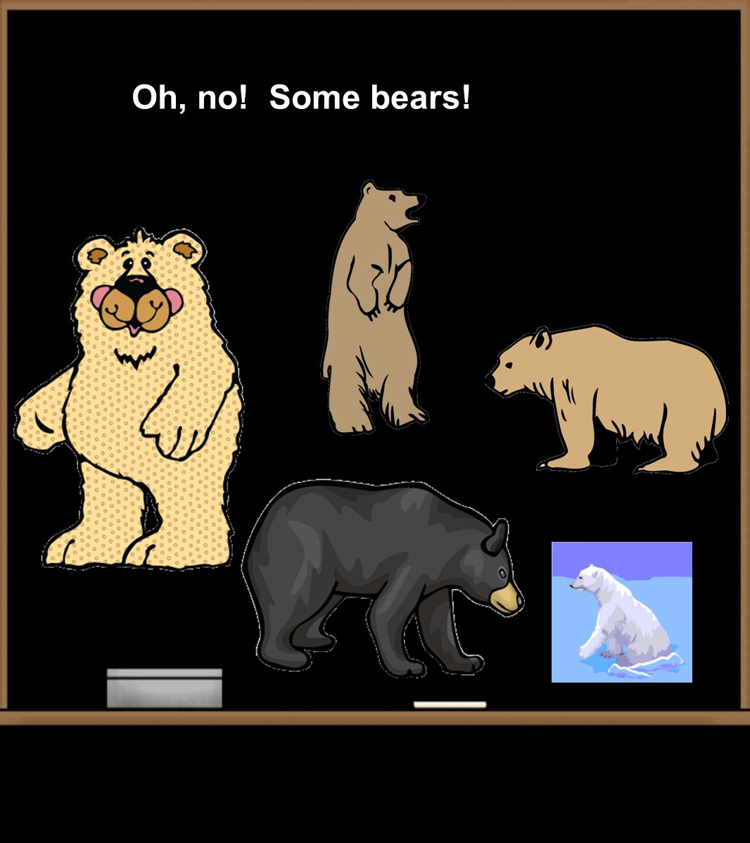 Oh, no! Some bears!