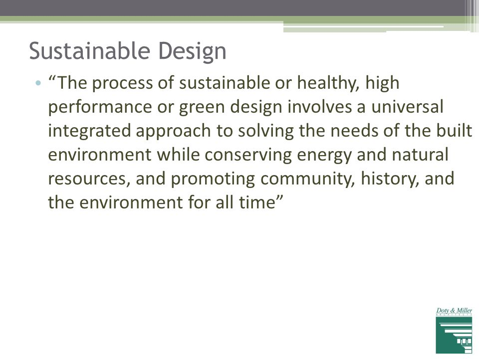"""Sustainable Design """"The process of sustainable or healthy, high performance or green design involves a universal integrated approach to solving the ne"""