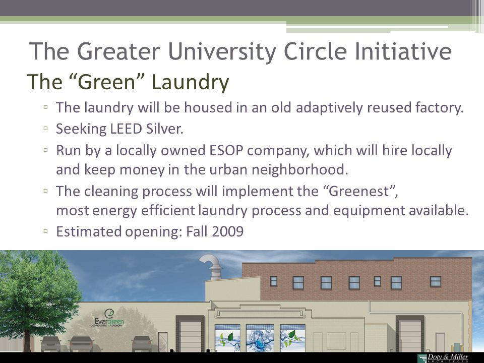 """The Greater University Circle Initiative The """"Green"""" Laundry ▫ The laundry will be housed in an old adaptively reused factory. ▫ Seeking LEED Silver."""