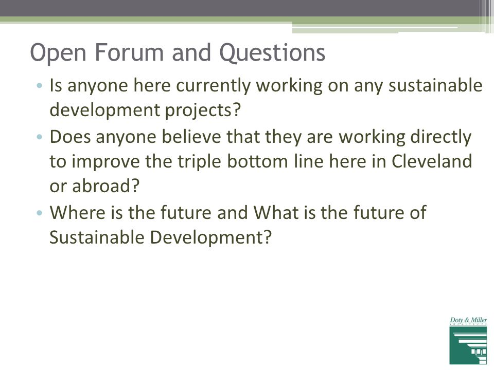 Open Forum and Questions Is anyone here currently working on any sustainable development projects? Does anyone believe that they are working directly