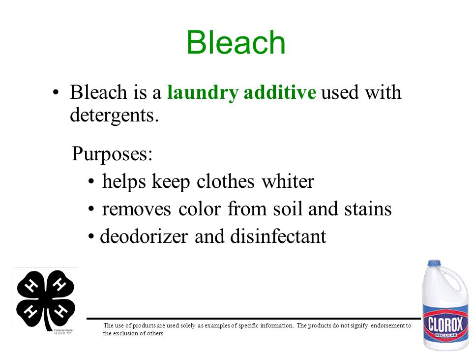 Bleach Bleach is a laundry additive used with detergents. Purposes: The use of products are used solely as examples of specific information. The produ
