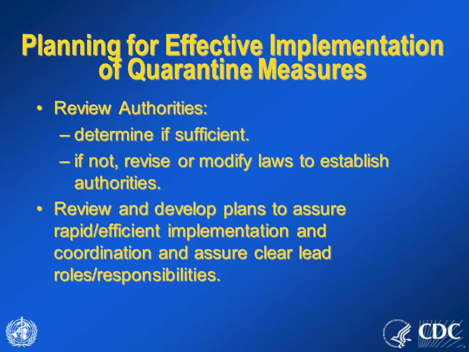 Planning for Effective Implementation of Quarantine Measures Review Authorities:Review Authorities: –determine if sufficient.