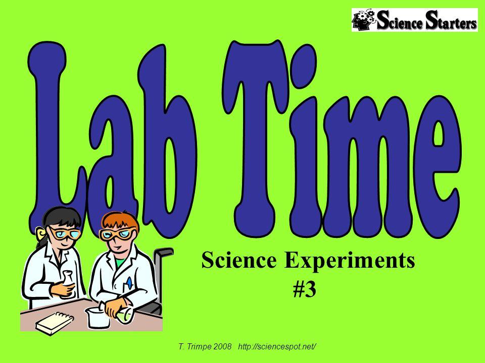Science Experiments #3 T. Trimpe 2008 http://sciencespot.net/