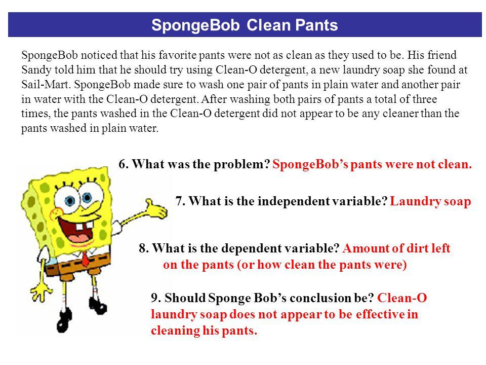 SpongeBob Clean Pants 6.What was the problem. SpongeBob's pants were not clean.
