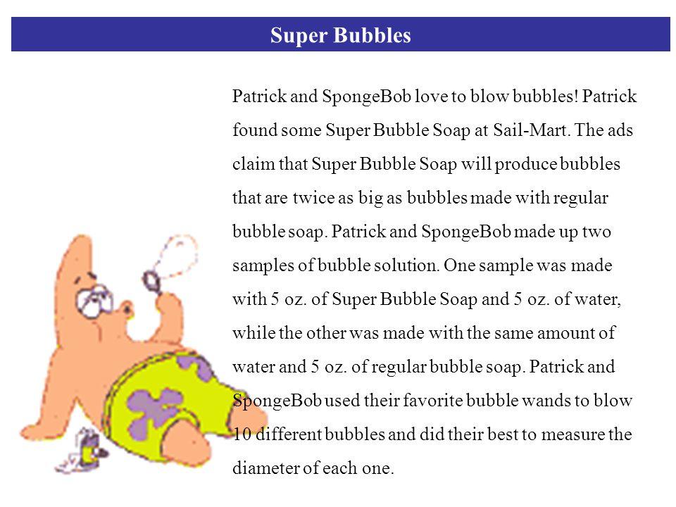 Super Bubbles Patrick and SpongeBob love to blow bubbles.