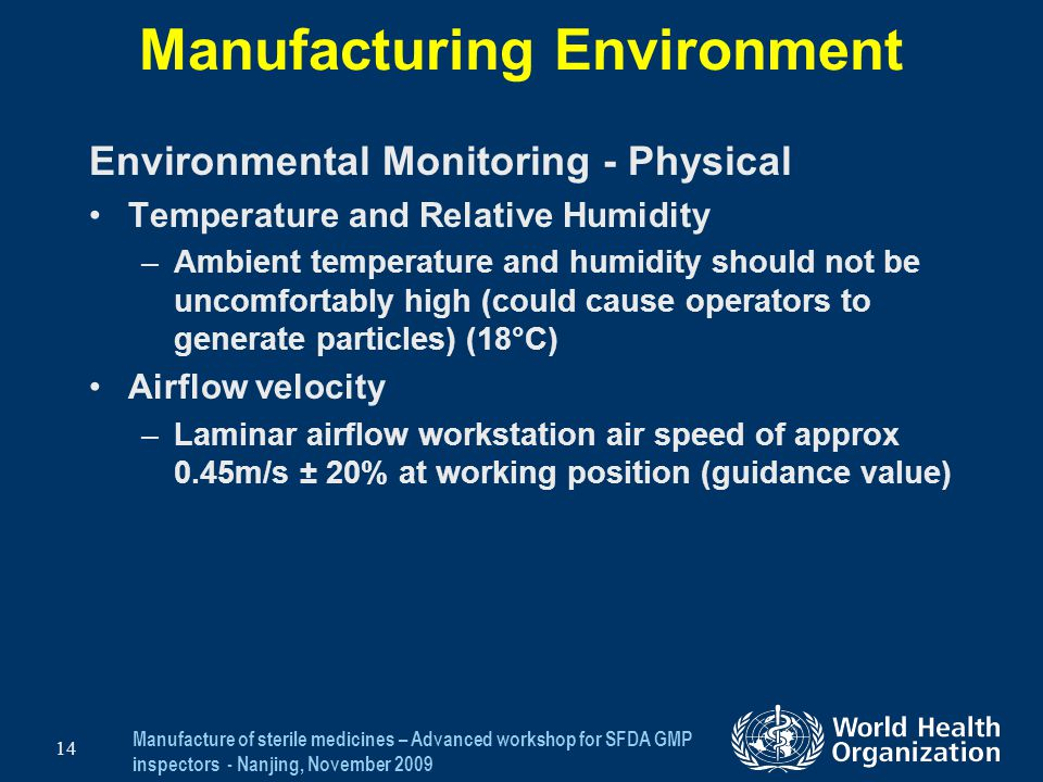 Manufacture of sterile medicines – Advanced workshop for SFDA GMP inspectors - Nanjing, November 2009 14 Manufacturing Environment Environmental Monit