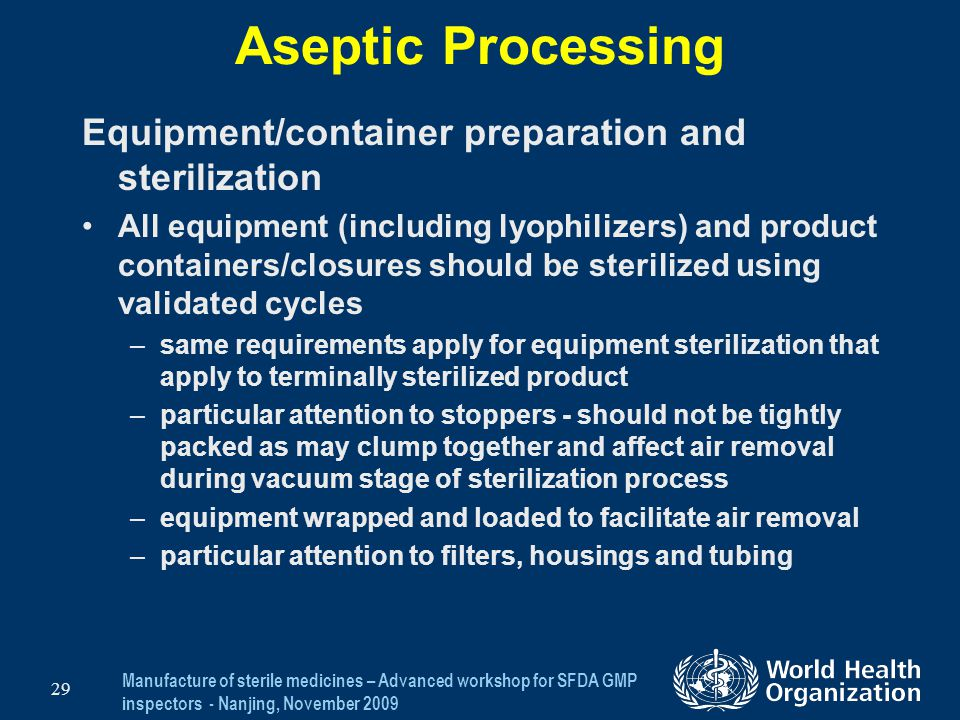 Manufacture of sterile medicines – Advanced workshop for SFDA GMP inspectors - Nanjing, November 2009 29 Aseptic Processing Equipment/container prepar