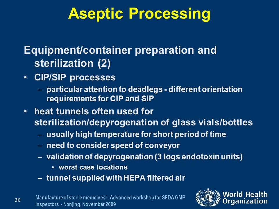 Manufacture of sterile medicines – Advanced workshop for SFDA GMP inspectors - Nanjing, November 2009 30 Aseptic Processing Equipment/container prepar