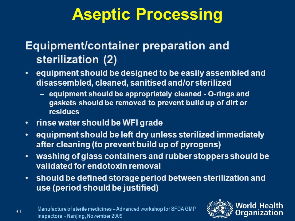 Manufacture of sterile medicines – Advanced workshop for SFDA GMP inspectors - Nanjing, November 2009 31 Aseptic Processing Equipment/container prepar