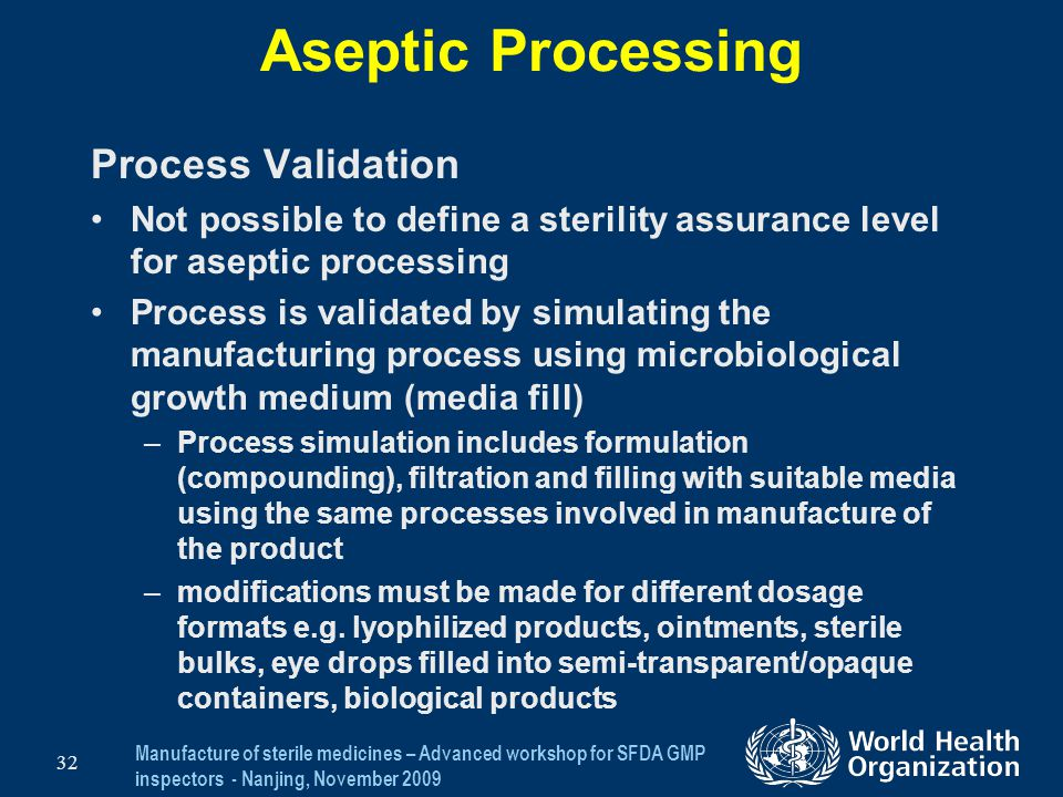 Manufacture of sterile medicines – Advanced workshop for SFDA GMP inspectors - Nanjing, November 2009 32 Aseptic Processing Process Validation Not pos