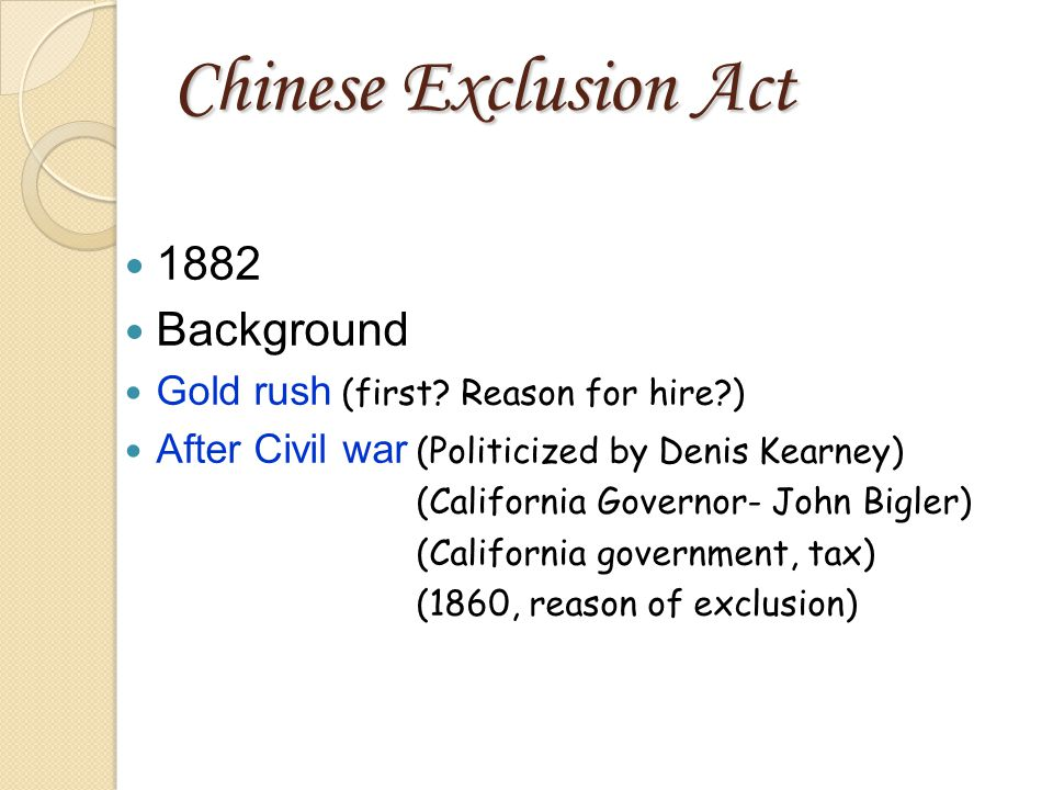 Chinese Exclusion Act 1882 Background Gold rush (first.