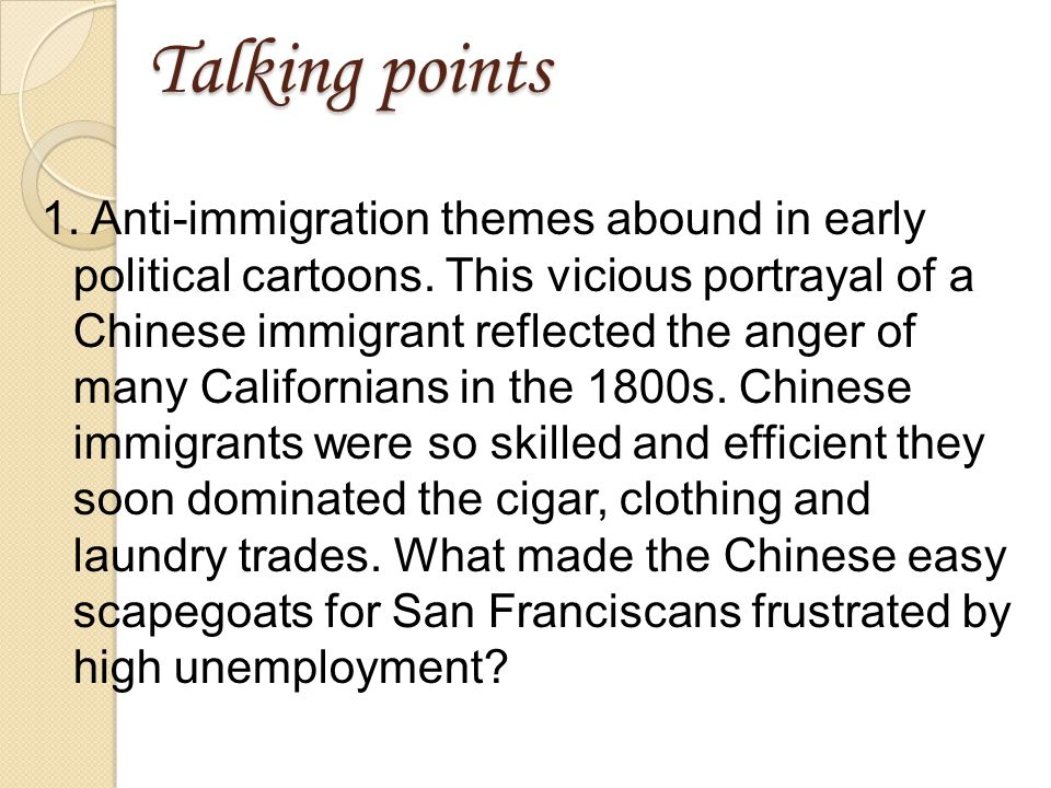 Talking points 1. Anti-immigration themes abound in early political cartoons.