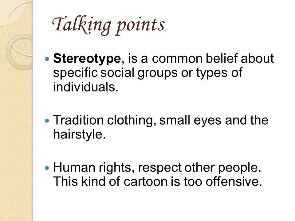 Talking points Stereotype, is a common belief about specific social groups or types of individuals.