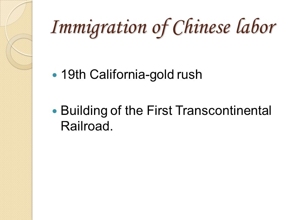 Immigration of Chinese labor 19th California-gold rush Building of the First Transcontinental Railroad.