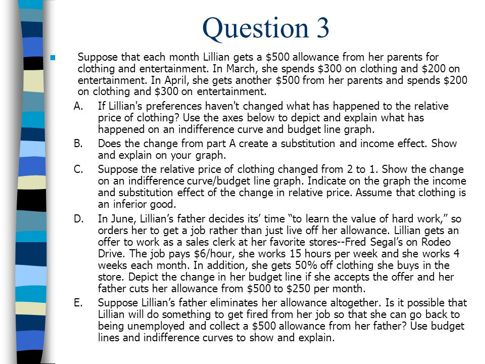 Question 3 Suppose that each month Lillian gets a $500 allowance from her parents for clothing and entertainment.